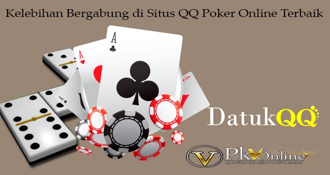 Kelebihan Bergabung di Situs QQ Poker Online Terbaik