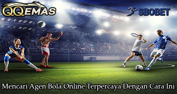 Mencari Agen Bola Online Terpercaya Dengan Cara Ini