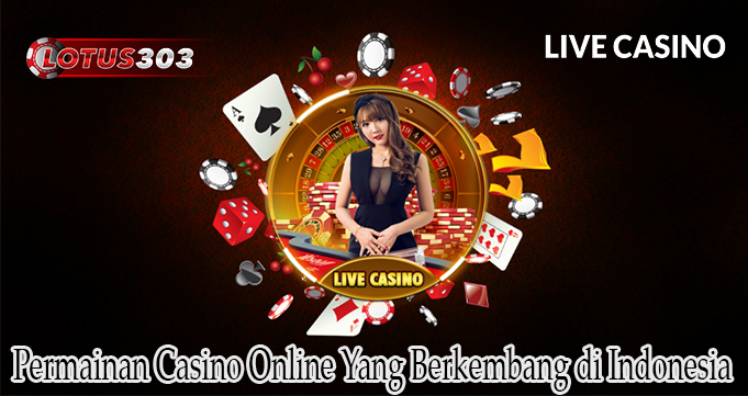 Permainan Casino Online Yang Berkembang di Indonesia