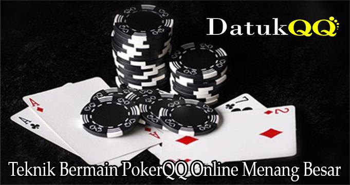 Teknik Bermain PokerQQ Online Menang Besar