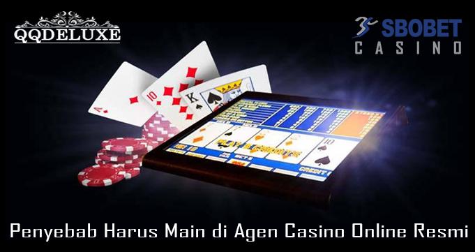 Penyebab Harus Main di Agen Casino Online Resmi